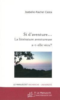 Si d'aventure... : la littérature aventureuse a-t-elle vécu ? : actes du colloque organisé le 13 novembre 2008