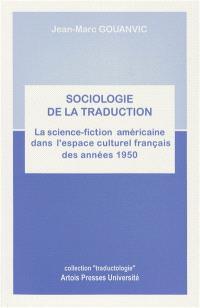 Sociologie de la traduction : la science-fiction américaine dans l'espace culturel français des années 1950