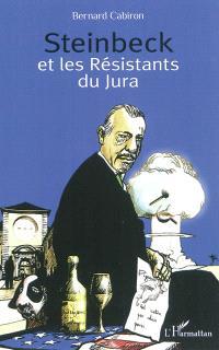 Steinbeck et les résistants du Jura : histoire du séjour que fit le romancier américain chez les petits vignerons de Poligny en 1952