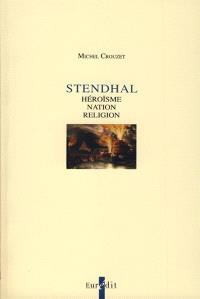 Stendhal : héroïsme, nation, religion