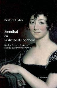 Stendhal ou La dictée du bonheur : paroles, échos et écritures dans La chartreuse de Parme : La chartreuse de Parme