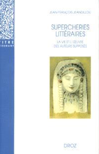 Supercheries littéraires : la vie et l'oeuvre des auteurs supposés