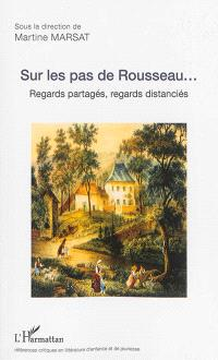 Sur les pas de Rousseau... : regards partagés, regards distanciés