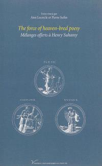 The force of heaven-bred poesy : mélanges offerts à Henri Suhamy