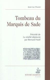 Tombeau du Marquis de Sade. Précédé de La réalité déplacée