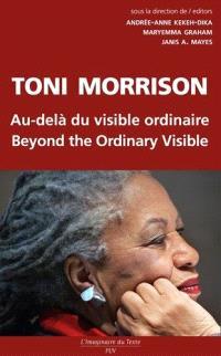 Toni Morrison, au-delà du visible ordinaire = Toni Morrison, beyond the ordinary visible