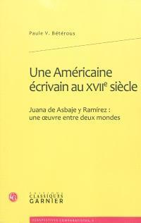 Une Américaine écrivain au XVIIe siècle : Juana de Asbaje y Ramirez : une oeuvre entre deux mondes