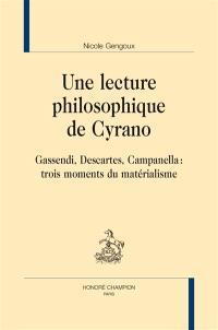 Une lecture philosophique de Cyrano : Gassendi, Descartes, Campanella : trois moments du matérialisme