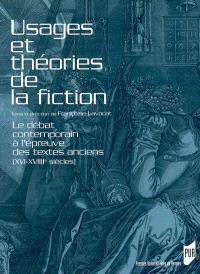 Usages et théories de la fiction : le débat contemporain à l'épreuve des textes anciens (XVIe-XVIIIe siècles)