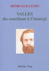 Vallès, du courtisan à l'insurgé