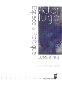 Victor Hugo : espace et politique (jusqu'à l'exil : 1823-1852)