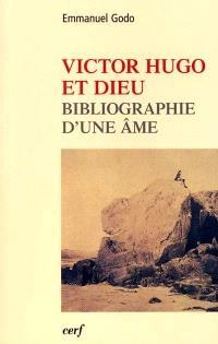 Victor Hugo et Dieu : biographie d'une âme