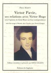 Victor Pavie, ses relations avec Victor Hugo : avec l'opinion de Léon Blum sur leur correspondance. Suivi de Voyage à Weimar, chez Goethe, avec David d'Angers