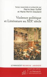 Violence politique et littérature au XIXe siècle : actes du colloque de l'université Paris Ouest Nanterre, avril 2010