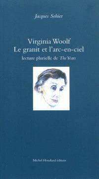 Virginia Woolf, le granit et l'arc-en-ciel : lecture plurielle de The years