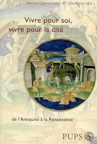 Vivre pour soi, vivre dans la cité : de l'Antiquité à la Renaissance