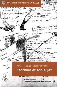 Voix, traces, avènement : l'écriture et son sujet : Colloque de Cerisy-la-Salle, 2-5 octobre 1997