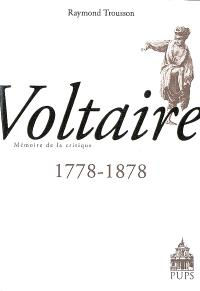 Voltaire : 1778-1878 : mémoire de la critique