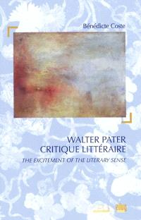 Walter Pater critique littéraire : the excitement of the literary sense