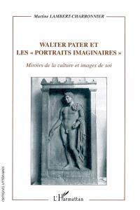 Walter Pater et les Portraits imaginaires : miroirs de la culture et images de soi