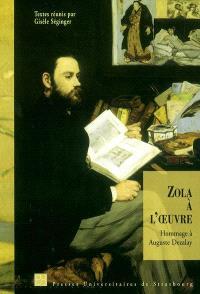 Zola à l'oeuvre : hommage à Auguste Dezalay : actes du Colloque Zola, génétique et poétique du roman, Strasbourg, 9-10 décembre 2002