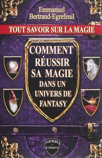 Tout savoir sur la magie : comment réussir sa magie dans un univers de fantasy