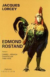 Edmond Rostand. Volume 2, Cambo, Arnaga, Chanteclerc : 1900-1918