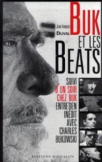 Buk et les Beats : essai sur la Beat Generation. Suivi de Un soir chez Buk : entretien inédit avec Charles Bukowski