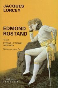 Edmond Rostand. Volume 1, Cyrano, l'Aiglon : 1868-1900