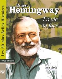 Ernest Hemingway : la vie en face