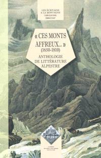 Les écrivains à la montagne, Ces monts affreux... (1650-1810) : anthologie de littérature alpestre