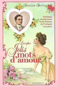 Les jolis mots d'amour : anthologie des plus beaux textes d'amour, de l'Antiquité à nos jours