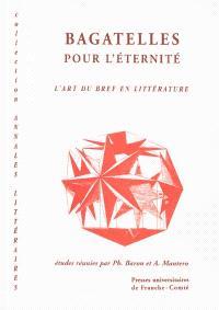 Bagatelles pour l'éternité : l'art du bref en littérature
