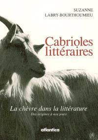 Cabrioles littéraires : la chèvre dans la littérature : des origines à nos jours