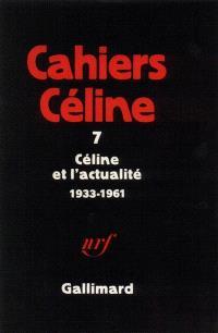 Cahiers Céline. Volume 7, Céline et l'actualité : 1933-1961