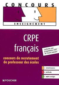 CRPE français : concours de recrutement de professeur des écoles : conforme aux programmes 2007 de l'école primaire
