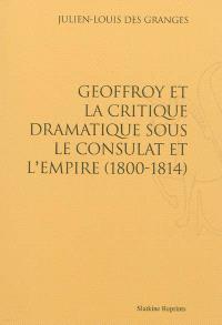 Geoffroy et la critique dramatique sous le Consulat et l'Empire : 1800-1814