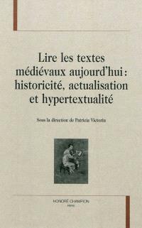 Lire les textes médiévaux aujourd'hui : historicité, actualisation et hypertextualité