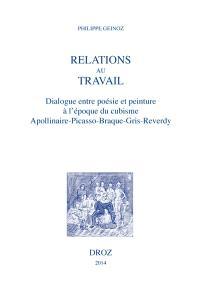 Relations au travail : dialogue entre poésie et peinture à l'époque du cubisme : Apollinaire, Picasso, Braque, Gris, Reverdy