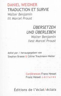 Traduction et survie : Walter Benjamin lit Marcel Proust = Übersetzen und Überleben : Walter Benjamin liest Marcel Proust