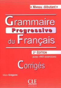 Grammaire progressive du français : niveau débutant : corrigés, avec 440 exercices