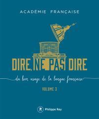 Dire, ne pas dire : du bon usage de la langue française. Volume 3