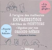 A l'origine des meilleures expressions héritées de l'histoire, léguées par nos grands-mères : expliquées et illustrées