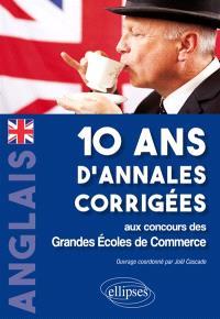 Anglais : 10 ans d'annales corrigées aux concours des grandes écoles de commerce
