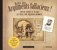 Halte aux arguments fallacieux ! : comment repérer et déjouer les pièges d'une discussion savonneuse