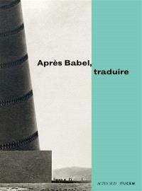 Après Babel, traduire : exposition, Marseille, Musée des civilisations de l'Europe et de la Méditerranée, du 14 décembre 2016 au 20 mars 2017
