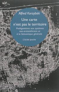 Une carte n'est pas le territoire : prolégomènes aux systèmes non-aristotéliciens et à la sémantique générale