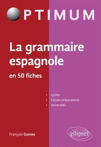 La grammaire espagnole en 50 fiches : lycées, classes préparatoires, universités