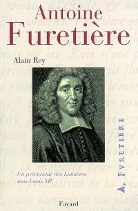 Antoine Furetière : un précurseur des Lumières sous Louis XIV
