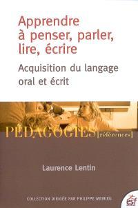 Apprendre à penser, parler, lire, écrire : acquisition du langage oral et écrit